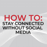 How to stay connected while disconnecting from social media
