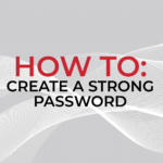 How to Create and Remember a Strong Password